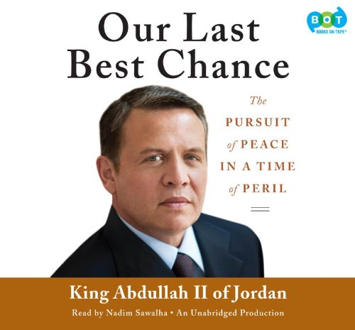 Our Last Best Chance: The Pursuit of: King Abdullah II