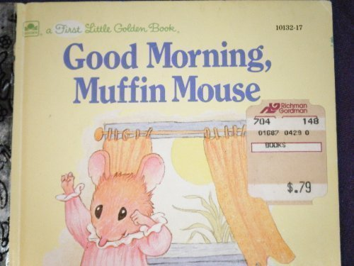 Good morning, Muffin Mouse (A First little golden book) (0307801322) by Lawrence Di Fiori