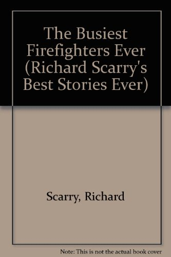9780307809520: THE BUSIEST FIREFIGHTERS EVER (RICHARD SCARRY\'S BEST STORIES EVER S.)