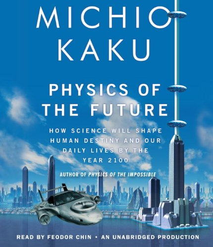 9780307877055: Physics of the Future: How Science Will Shape Human Destiny and Our Daily Lives by the Year 2100