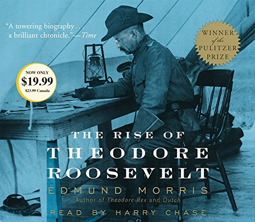 The Rise of Theodore Roosevelt: Morris, Edmund