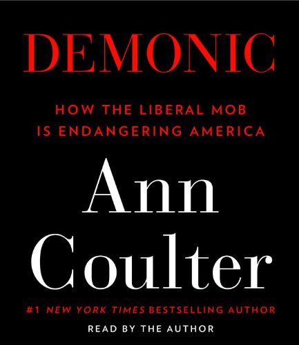 Demonic: How the Liberal Mob Is Endangering America: Coulter, Ann