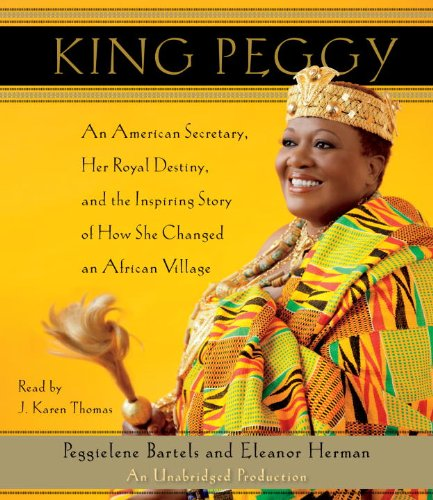 King Peggy: An American Secretary, Her Royal Destiny, and the Inspiring Story of How She Changed an...