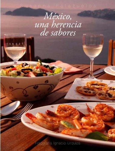 Mexico: Una herencia de sabores (Spanish Edition): Susana Palazuelos