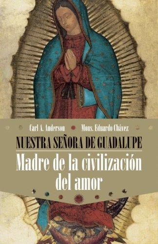 Nuestra Senora de Guadalupe: Madre de la Civilizacion del Amor (Spanish Edition) (030788211X) by Carl Anderson; Eduardo Chavez