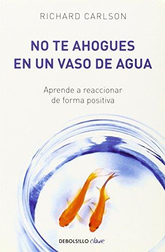 9780307882820: No te ahogues en un vaso de agua (Debolsillo Clave) (Spanish Edition)