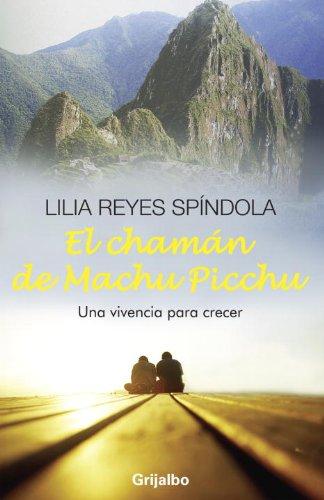 El chaman de Machu Picchu (Spanish Edition): Reyes Spindola, Lilia