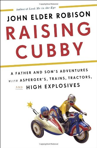 9780307884848: Raising Cubby: A Father and Son's Adventures with Asperger's, Trains, Tractors, and High Explosives