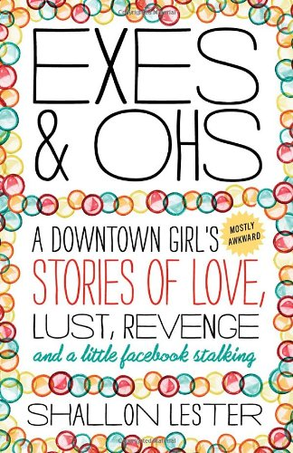 9780307885111: Exes and Ohs: A Downtown Girl's (Mostly Awkward) Tales of Love, Lust, Revenge, and a Little Facebook Stalking