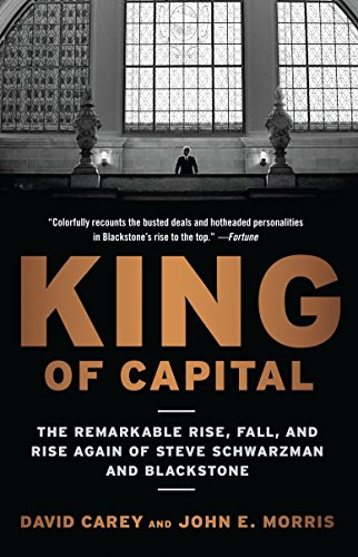 9780307886026: King of Capital: The Remarkable Rise, Fall, and Rise Again of Steve Schwarzman and Blackstone