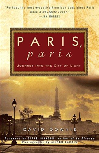 Paris, Paris: Journey into the City of: David Downie