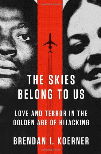9780307886101: The Skies Belong to Us: Love and Terror in the Golden Age of Hijacking (ALA Notable Books for Adults)