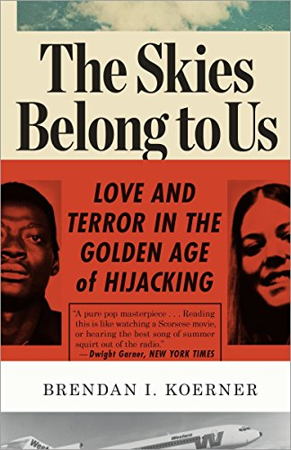 9780307886118: The Skies Belong to Us: Love and Terror in the Golden Age of Hijacking
