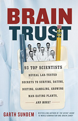 Brain Trust: 93 Top Scientists Reveal Lab-Tested Secrets to Surfing, Dating, Dieting, Gambling, ...