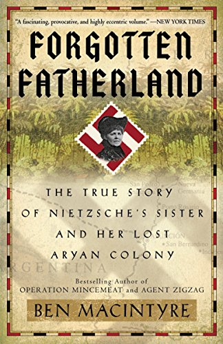9780307886446: Forgotten Fatherland: The True Story of Nietzsche's Sister and Her Lost Aryan Colony