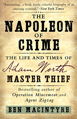 The Napoleon of Crime: The Life and Times of Adam Worth, Master Thief: Macintyre, Ben