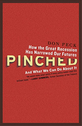 Pinched: How the Great Recession Has Narrowed Our Futures and What We Can Do about It: Peck, Don