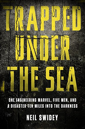 9780307886729: Trapped Under the Sea: One Engineering Marvel, Five Men, and a Disaster Ten Miles Into the Darkness