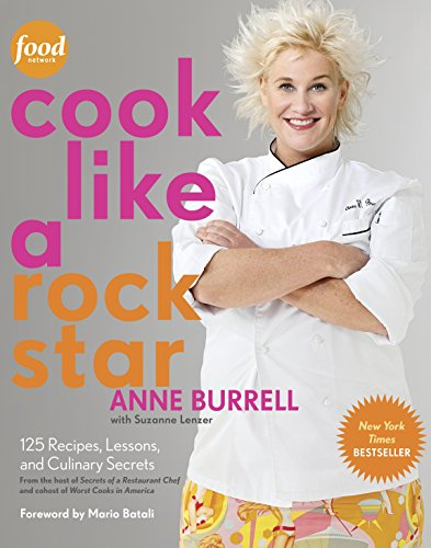 Cook Like a Rock Star: 125 Recipes, Lessons, and Culinary Secrets: Burrell, Anne; Lenzer, Suzanne