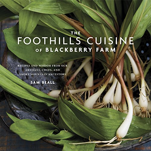 The Foothills Cuisine of Blackberry Farm: Recipes and Wisdom from Our Artisans, Chefs, and Smoky ...