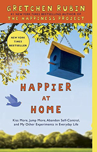 9780307886798: Happier at Home: Kiss More, Jump More, Abandon Self-Control, and My Other Experiments in Everyday Life