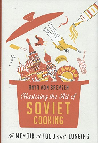 MASTERING THE ART OF SOVIET COOKING; A memoir of food and longing
