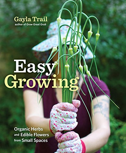 9780307886873: Easy Growing: Organic Herbs and Edible Flowers from Small Spaces