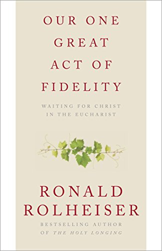 9780307887047: Our One Great Act of Fidelity: Waiting for Christ in the Eucharist