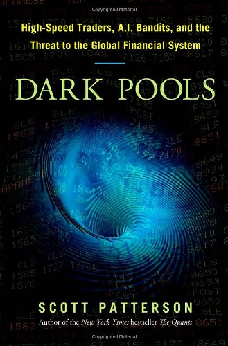 9780307887177: Dark Pools: the Rise of Artificially Intelligent Trading Machines and the Looming Threat to Wall Street