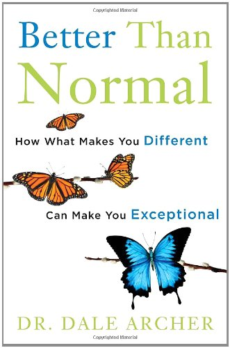 9780307887467: Better Than Normal: How What Makes You Different Can Make You Exceptional
