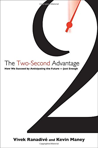 The Two-Second Advantage: How We Succeed by Anticipating the Future--Just Enough (0307887650) by Ranadive, Vivek; Maney, Kevin