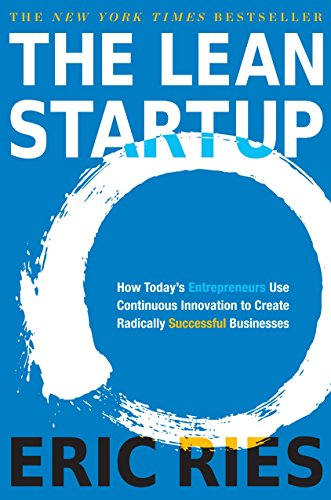 The Lean Startup: How Today's Entrepreneurs Use: Eric Ries