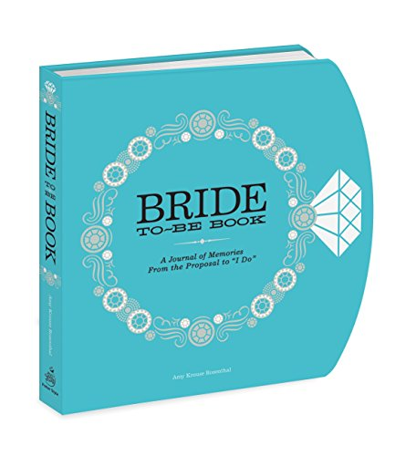 "The Bride-to-Be Book: A Journal of Memories From the Proposal to ""I Do"": Rosenthal, Amy ..."