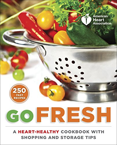 9780307888068: American Heart Association Go Fresh: A Heart-Healthy Cookbook with Shopping and Storage Tips