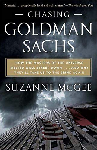 9780307888310: Chasing Goldman Sachs: How the Masters of the Universe Melted Wall Street Down...And Why They'll Take Us to the Brink Again