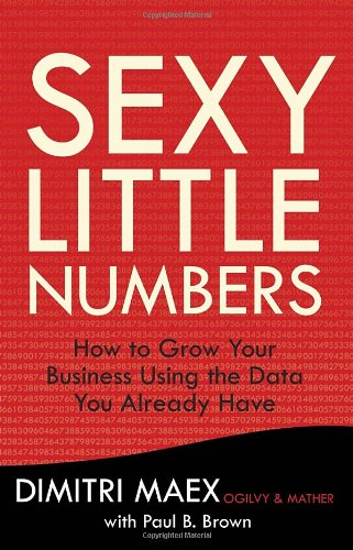 9780307888341: Sexy Little Numbers: How to Grow Your Business Using the Data You Already Have