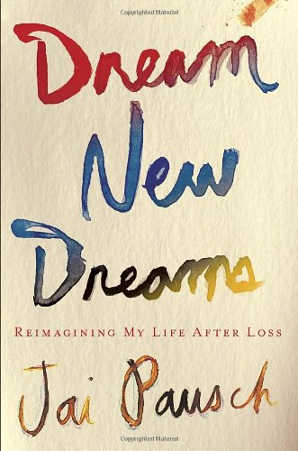 9780307888501: Dream New Dreams: Reimagining My Life After Loss