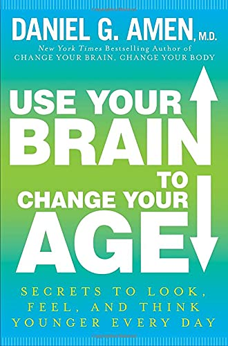 9780307888549: Use Your Brain to Change Your Age: Secrets to Look, Feel, and Think Younger Every Day