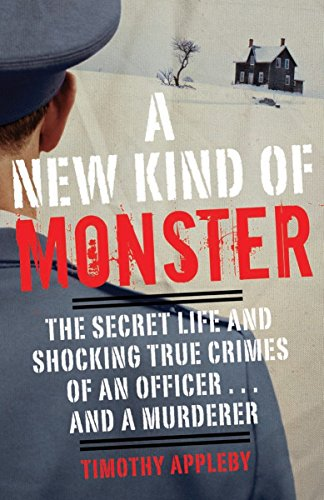 9780307888723: A New Kind of Monster: The Secret Life and Shocking True Crimes of an Officer . . . and a Murderer