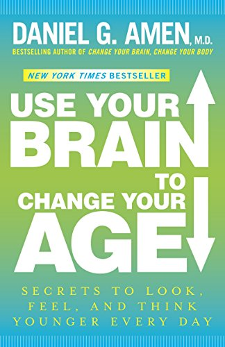 9780307888938: Use Your Brain to Change Your Age: Secrets to Look, Feel, and Think Younger Every Day
