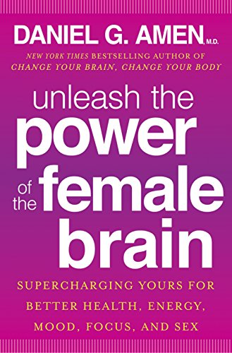 Unleash the Power of the Female Brain: Daniel G. Amen