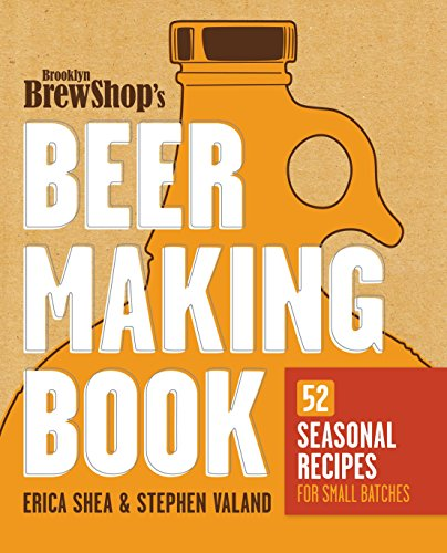 9780307889201: Brooklyn Brew Shop's Beer Making Book: 52 Seasonal Recipes for Small Batches