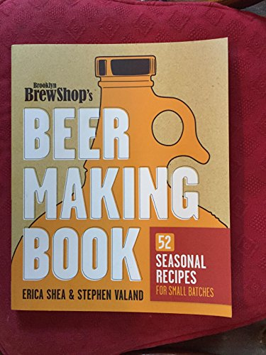 9780307889218: Brooklyn Brew Shop's Beer Making Book: 52 Seasonal Recipes for Small Batches