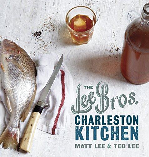 THE LEE BROS. CHARLESTON KITCHEN: Lee, Matt & Ted Lee