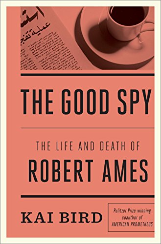 The Good Spy : The Life and Death of Robert Ames