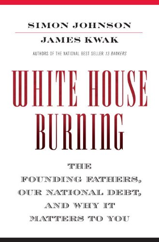 9780307906960: White House Burning: The Founding Fathers, Our National Debt, and Why It Matters to You