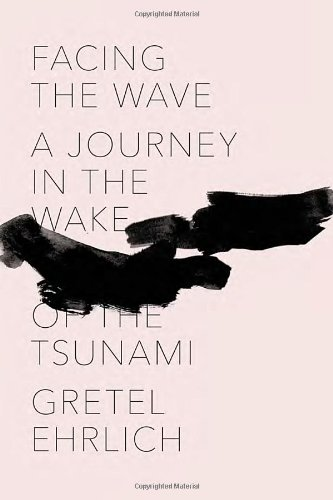 Facing the Wave: A Journey in the Wake of the Tsunami (Signed First Edition): Ehrlich, Gretel