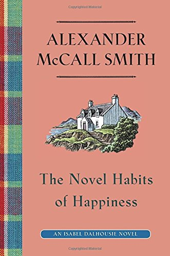 The Novel Habits of Happiness (Isabel Dalhousie Series) (030790735X) by Alexander McCall Smith