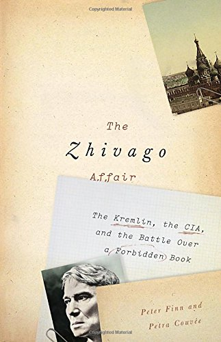 9780307908001: The Zhivago Affair: The Kremlin, the CIA, and the Battle Over a Forbidden Book