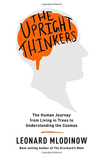 9780307908230: The Upright Thinkers: The Human Journey from Living in Trees to Understanding the Cosmos